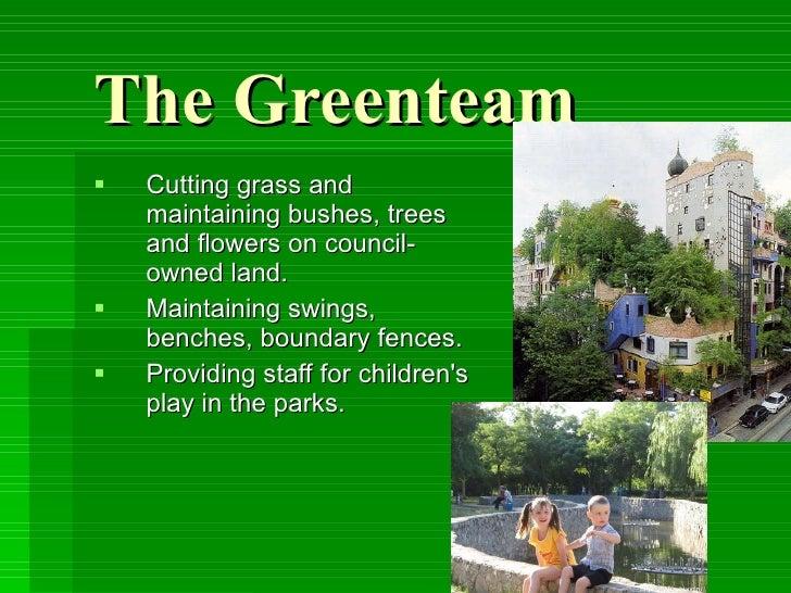 TheGreenteam   <ul><li>Cutting grass and maintaining bushes, trees and flowers on council-owned land.  </li></ul><ul><li>...
