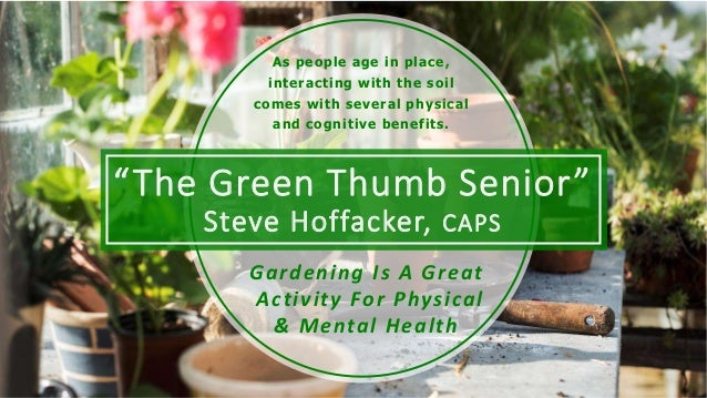 """""""The Green Thumb Senior"""" Steve Hoffacker, CAPS Gardening Is A Great Activity For Physical & Mental Health As people age in..."""