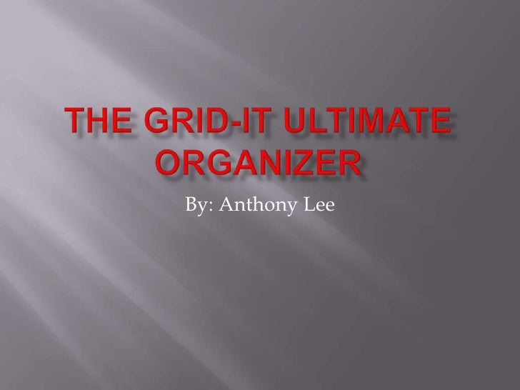 The Grid-It Ultimate Organizer<br />By: Anthony Lee<br />