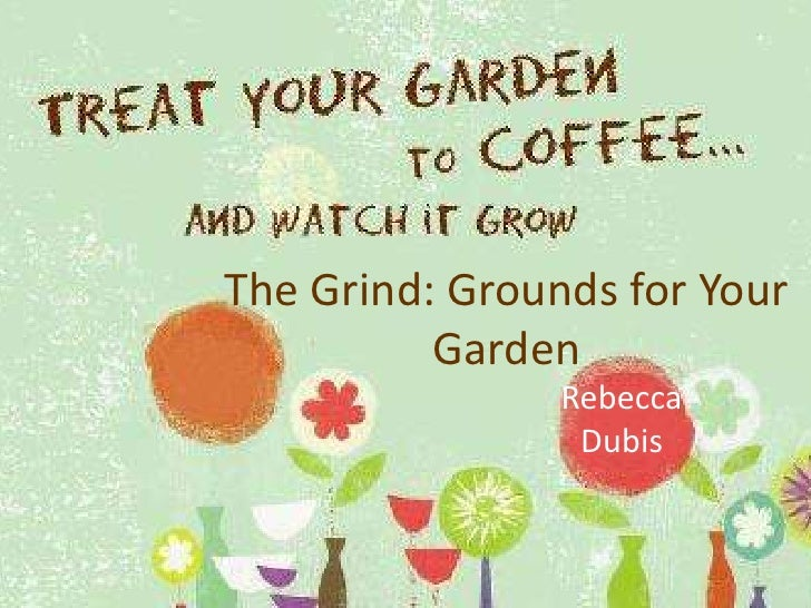 The Grind: Grounds for Your Garden<br />Rebecca Dubis<br />