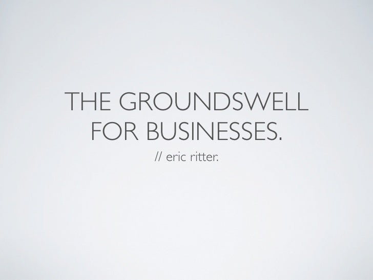 THE GROUNDSWELL  FOR BUSINESSES.      // eric ritter.