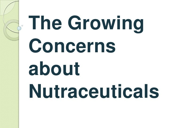 The GrowingConcernsaboutNutraceuticals