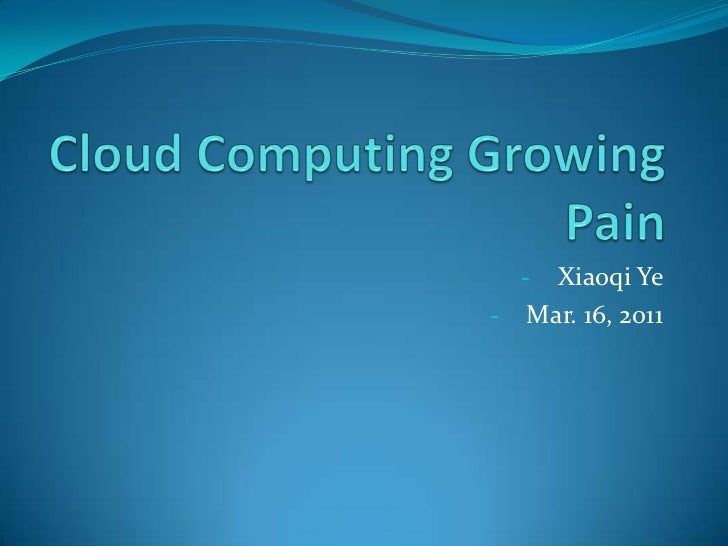 Cloud Computing Growing Pain<br /><ul><li>Xiaoqi Ye