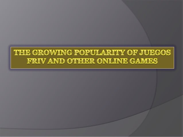 The Growing Popularity Of Juegos Friv And Other Online Games
