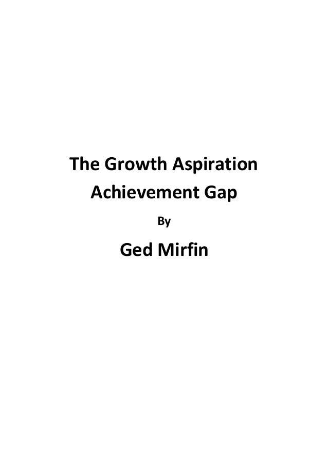 The Growth Aspiration Achievement Gap By Ged Mirfin