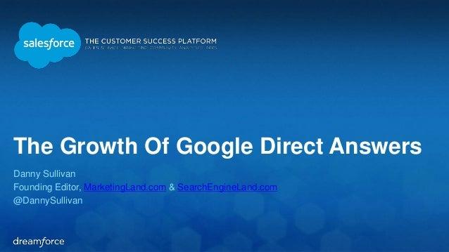The Growth Of Google Direct Answers  Danny Sullivan  Founding Editor, MarketingLand.com & SearchEngineLand.com  @DannySull...