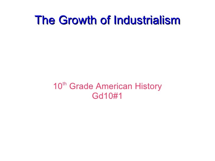 The Growth of Industrialism 10 th  Grade American History Gd10#1