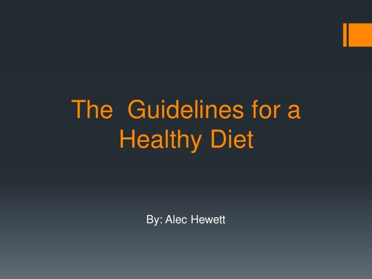 The Guidelines for a   Healthy Diet      By: Alec Hewett
