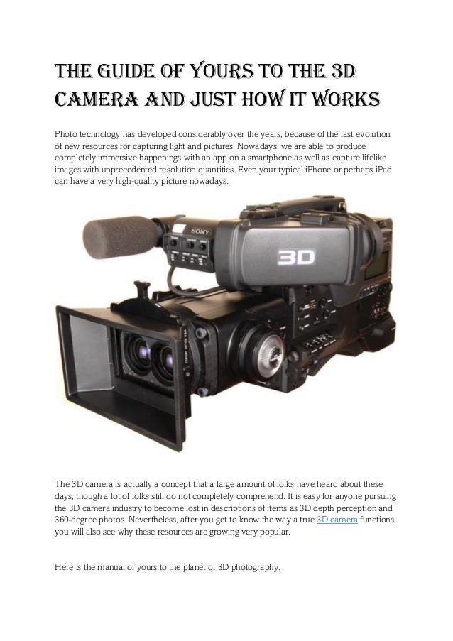 The guide of yours to the 3d camera and just how it works Photo technology has developed considerably over the years, beca...