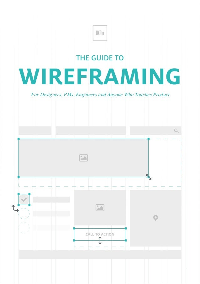 1 THE GUIDE TO For Designers, PMs, Engineers and Anyone Who Touches Product WIREFRAMING CALL TO ACTION