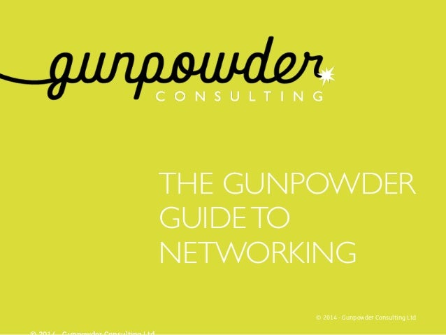 THE GUNPOWDER GUIDETO NETWORKING © 2014 - Gunpowder Consulting Ltd