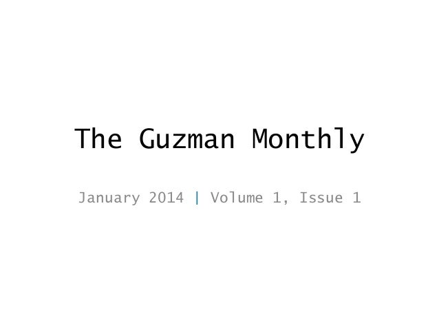 The Guzman Monthly January 2014   Volume 1, Issue 1