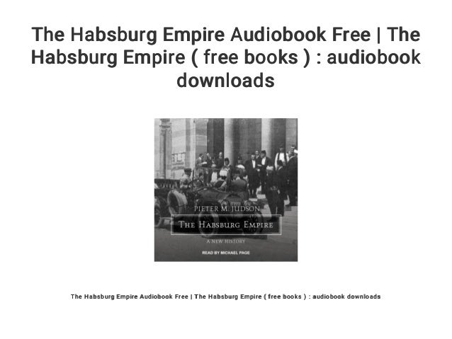 The Habsburg Empire Audiobook Free The Habsburg Empire Free Book
