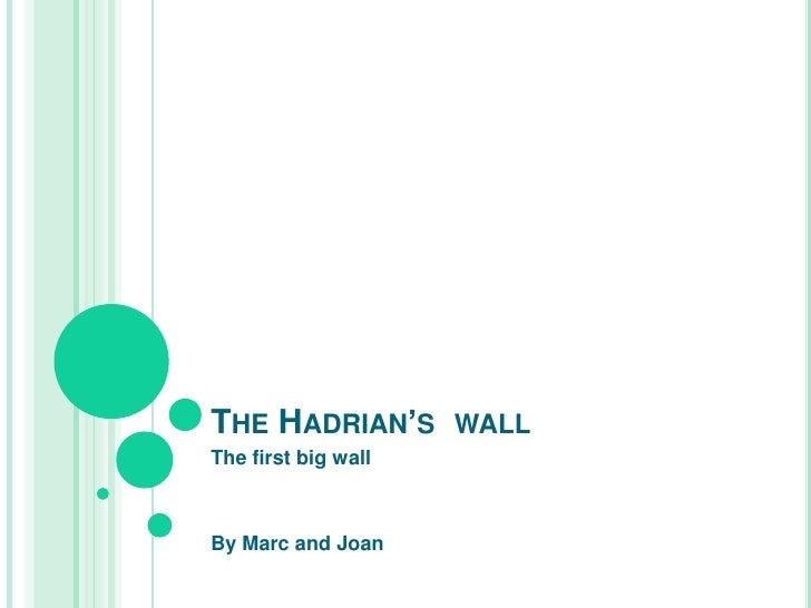 The Hadrian'swall<br />The firstbigwall<br />By Marc and Joan<br />