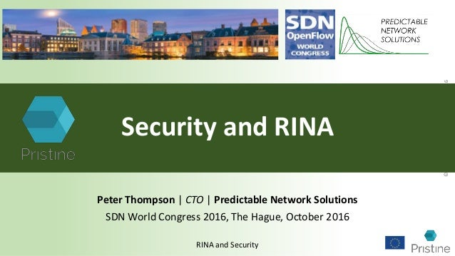 ©PredictableNetworkSolutionsLtd2016 RINA and Security Security and RINA Peter Thompson | CTO | Predictable Network Solutio...