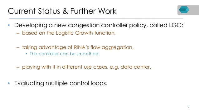 Current Status & Further Work • Developing a new congestion controller policy, called LGC: – based on the Logistic Growth ...