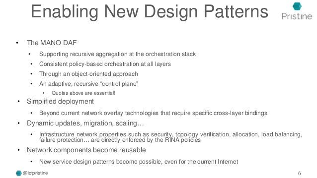 Enabling New Design Patterns • The MANO DAF • Supporting recursive aggregation at the orchestration stack • Consistent pol...