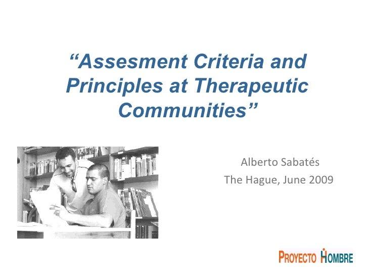 "Alberto Sabatés The Hague, June 2009   "" Assesment Criteria and Principles at Therapeutic Communities"""