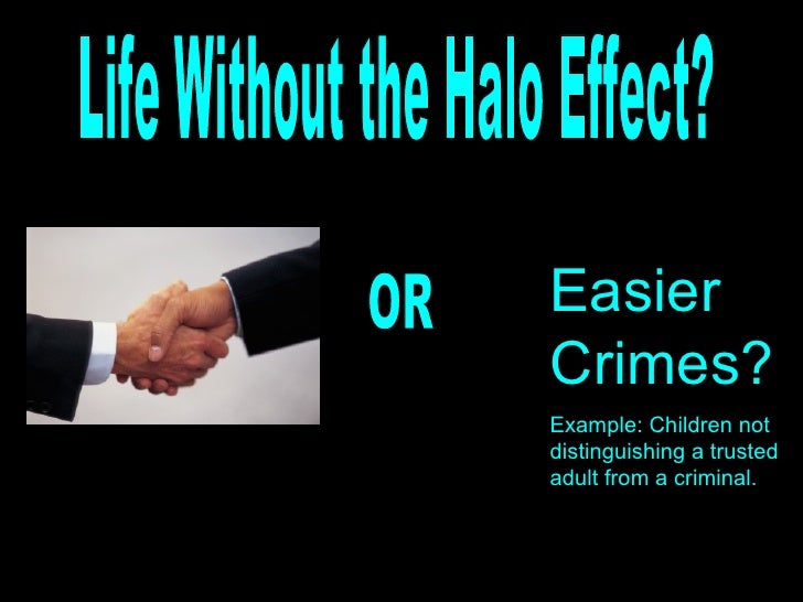 halo effect horn effect The 'halo effect' is a classic finding in social psychology it is the idea that global evaluations about a person (eg she is likeable) bleed over into judgements about their specific traits (eg she is intelligent.