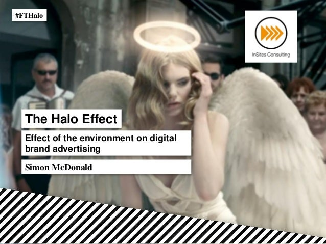 The Halo Effect Effect of the environment on digital brand advertising #FTHalo Simon McDonald
