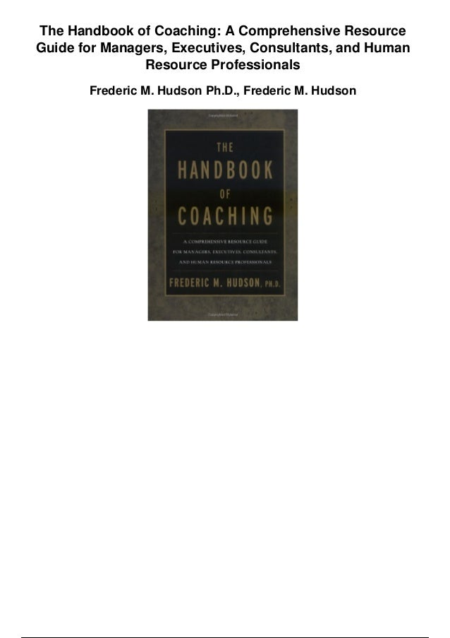 The Handbook of Coaching: A Comprehensive Resource Guide for Managers, Executives, Consultants, and Human Resource Profess...