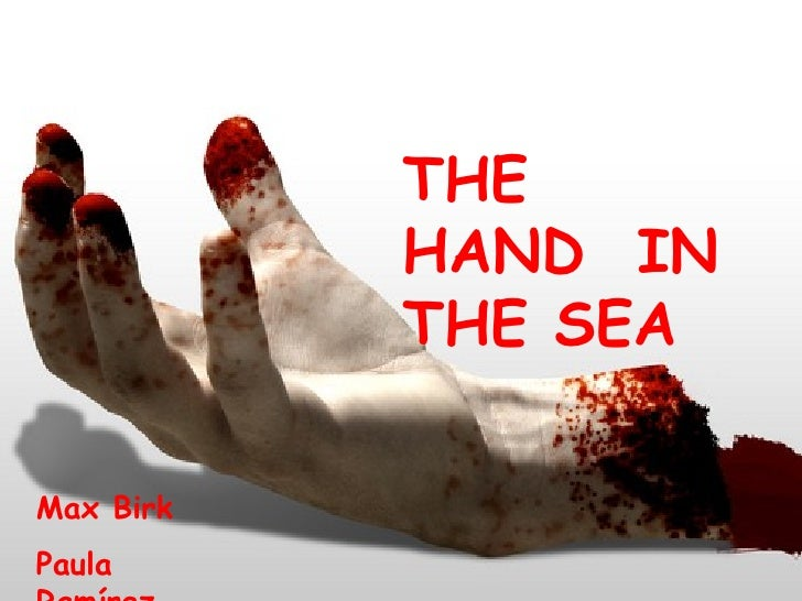 The hand in the sea THE HAND  IN THE SEA Max Birk Paula Ramírez