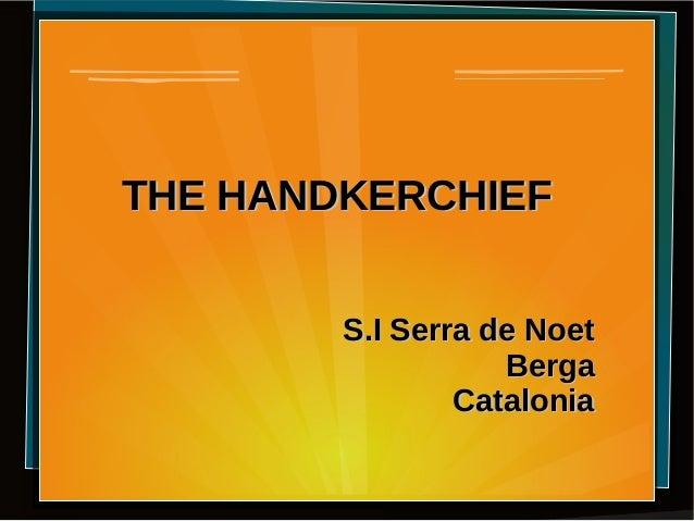THE HANDKERCHIEF        S.I Serra de Noet                   Berga                Catalonia