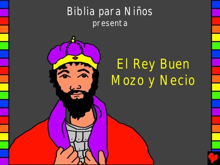 Biblia para Niños     presenta         El Rey Buen         Mozo y Necio