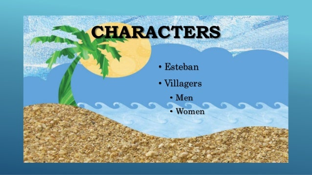 the handsomest drowned man in the world characters • esteban • villagers • men • women