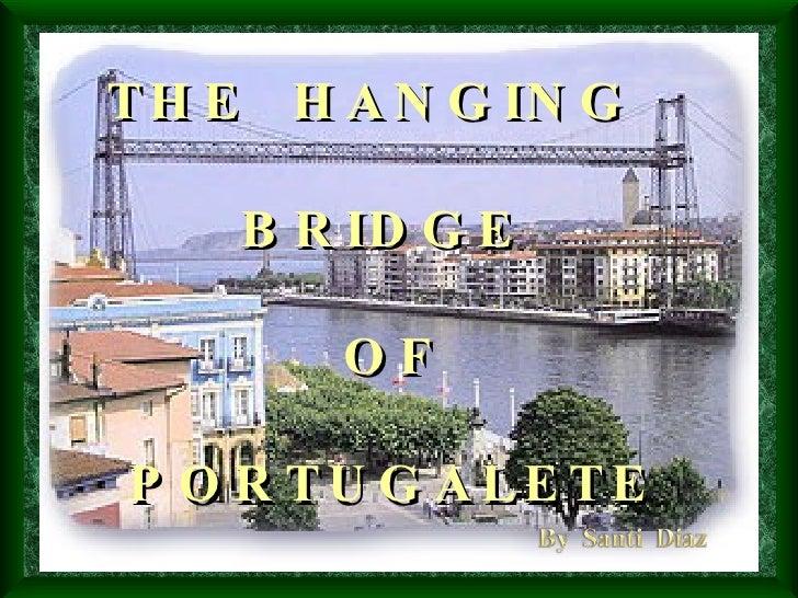 THE  HANGING  BRIDGE  OF PORTUGALETE