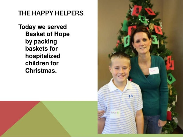 THE HAPPY HELPERS Today we served Basket of Hope by packing baskets for hospitalized children for Christmas.