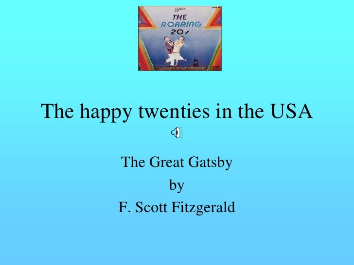 The happy twenties in the USA          The Great Gatsby                 by         F. Scott Fitzgerald