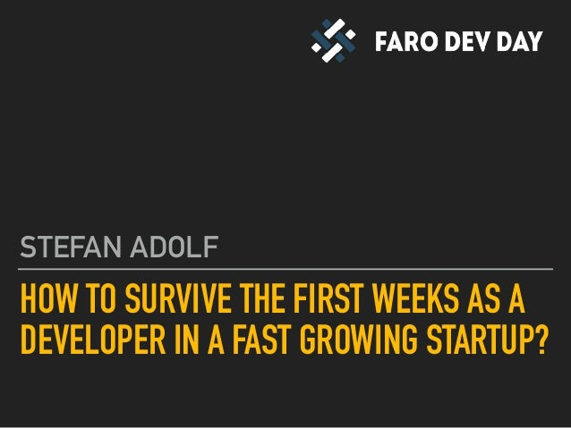 HOW TO SURVIVE THE FIRST WEEKS AS A DEVELOPER IN A FAST GROWING STARTUP? STEFAN ADOLF