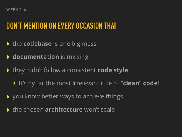 WEEK 2-4 DON'T MENTION ON EVERY OCCASION THAT ▸ the codebase is one big mess ▸ documentation is missing ▸ they didn't foll...