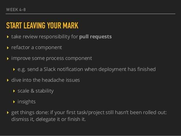 WEEK 4-8 START LEAVING YOUR MARK ▸ take review responsibility for pull requests ▸ refactor a component ▸ improve some proc...
