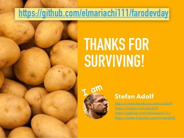 THANKS FOR SURVIVING! Stefan Adolf https://www.facebook.com/stadolf https://twitter.com/stadolf https://github.com/elma...