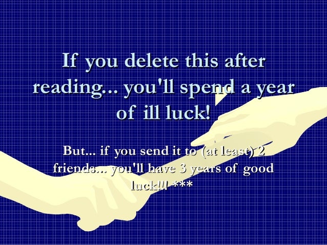 If you delete this afterIf you delete this after reading... you'll spend a yearreading... you'll spend a year of ill luck!...