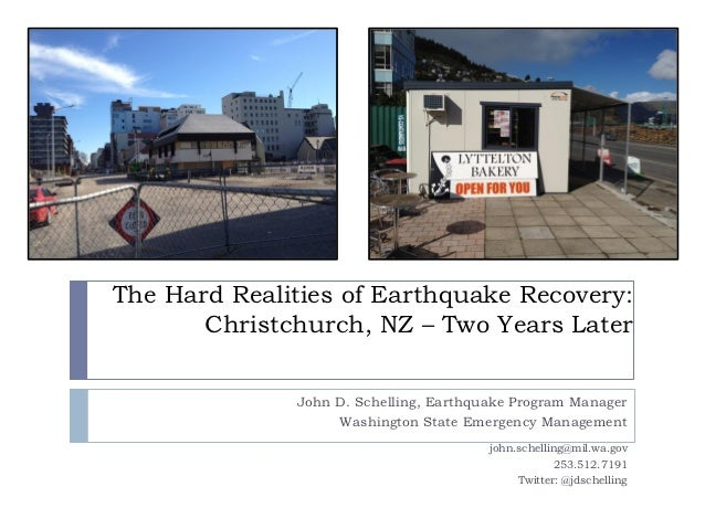 The Hard Realities of Earthquake Recovery:       Christchurch, NZ – Two Years Later              John D. Schelling, Earthq...