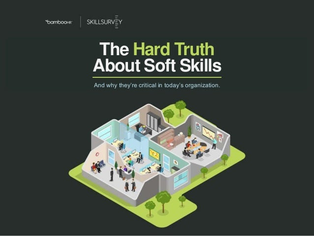 The Hard TruthAbout Soft Skills bamboohr.com skillsurvey.com The Hard Truth And why they're critical in today's organizati...