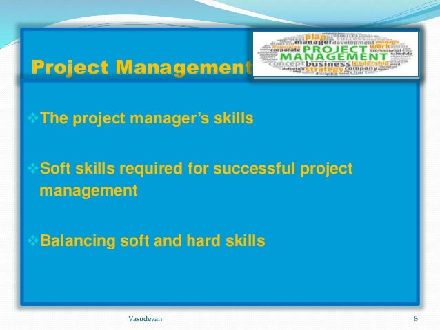 communication skills required best manage challenging beha Project manager duties and identify external supplies required and scope, time, quality, resource, risk and cost management skills interactive communication.