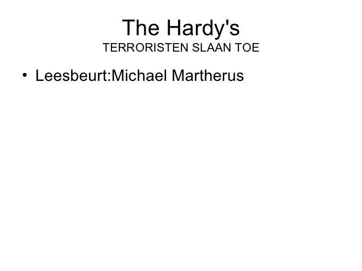 The Hardy's TERRORISTEN SLAAN TOE <ul><li>Leesbeurt:Michael Martherus </li></ul>