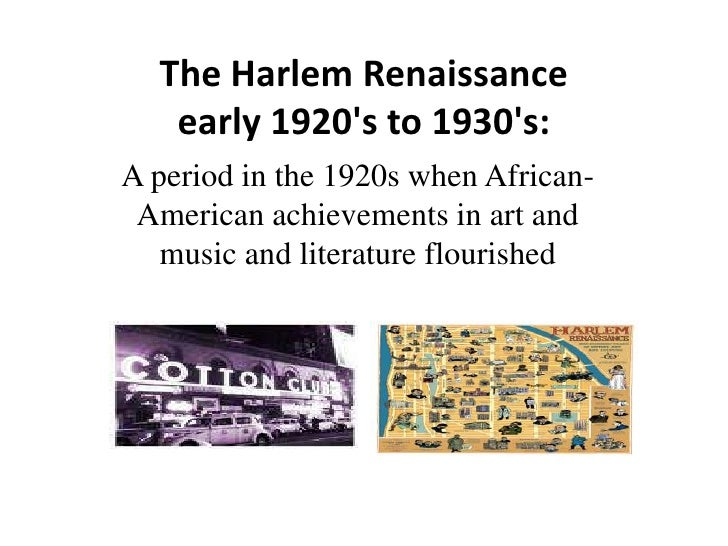 The Harlem Renaissanceearly 1920's to 1930's:<br />A period in the 1920s when African-American achievements in a...