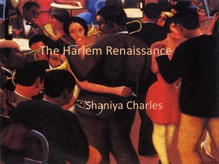 The Harlem Renaissance<br />Shaniya Charles<br />