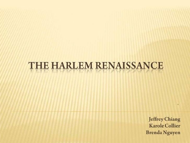 The Harlem Renaissance<br />Jeffrey Chiang<br />Karole Collier<br />Brenda Nguyen<br />