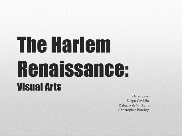The HarlemRenaissance:Visual ArtsOsric SearsDiego GavidiaRahquiyah WilliamsChristopher Purefoy