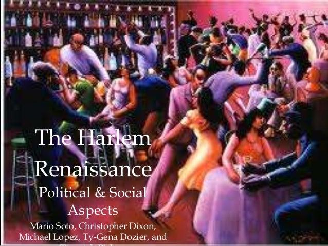 The HarlemRenaissancePolitical & SocialAspectsMario Soto, Christopher Dixon,Michael Lopez, Ty-Gena Dozier, and