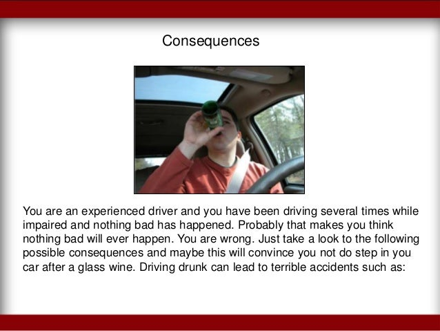 the harmful effects of drinking and driving 7 consequencesyou are an experienced driver
