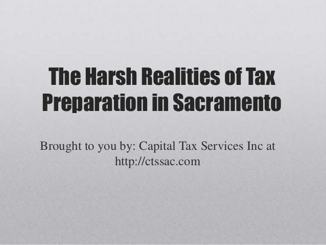 The Harsh Realities of Tax Preparation in Sacramento Brought to you by: Capital Tax Services Inc at http://ctssac.com