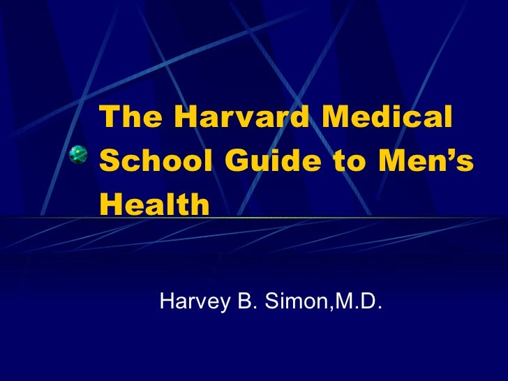 The Harvard Medical School Guide to Men's Health Harvey B. Simon,M.D.