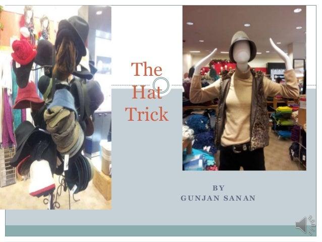 The HatTrick             BY        GUNJAN SANAN